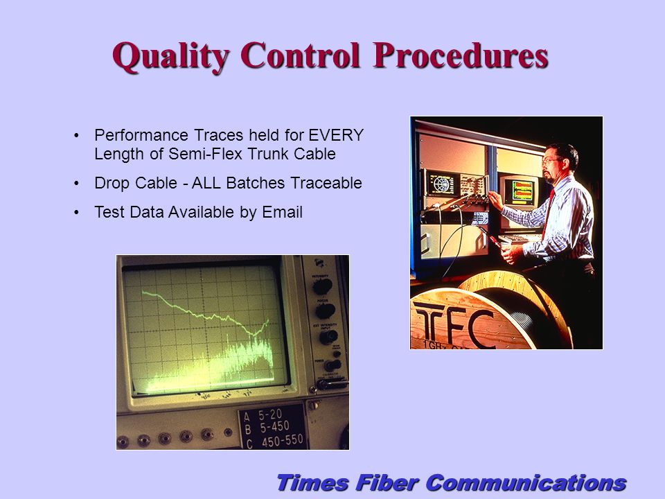 Performance Traces held for EVERY Length of Semi-Flex Trunk Cable Drop Cable - ALL Batches Traceable Test Data Available by Email Quality Control Proc