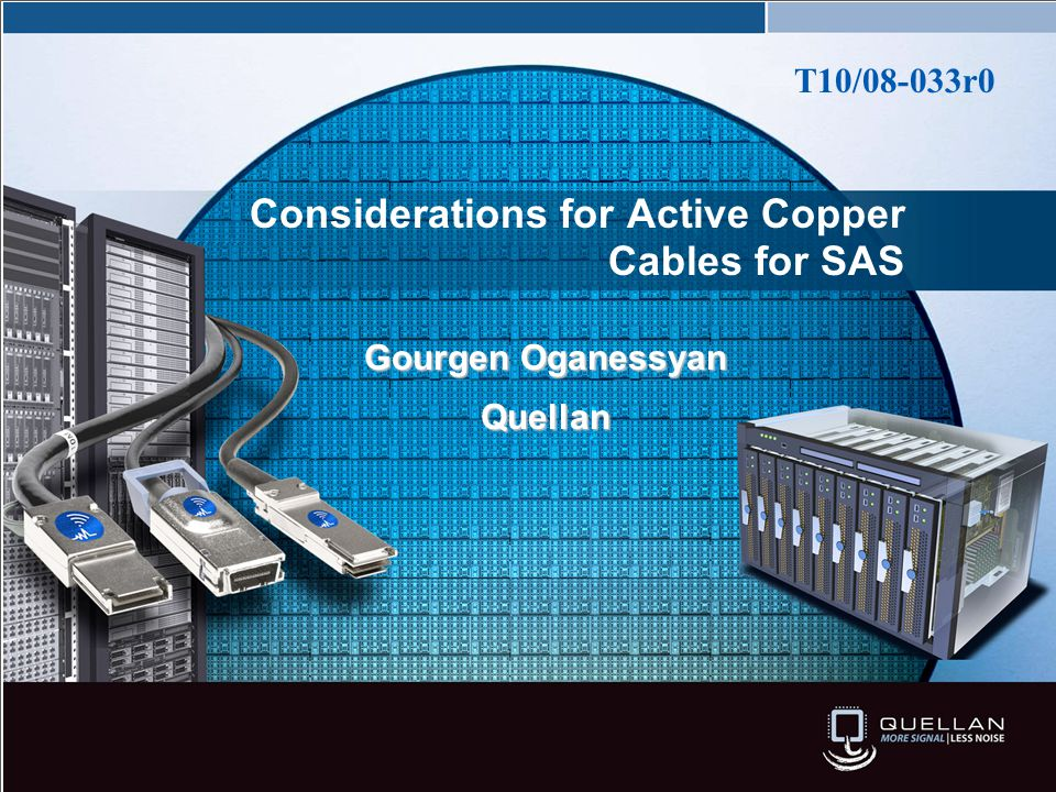 Considerations for Active Copper Cables for SAS Gourgen Oganessyan Quellan T10/08-033r0