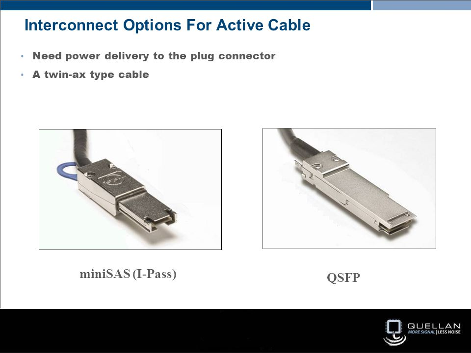 Need power delivery to the plug connector A twin-ax type cable Interconnect Options For Active Cable QSFP miniSAS (I-Pass)