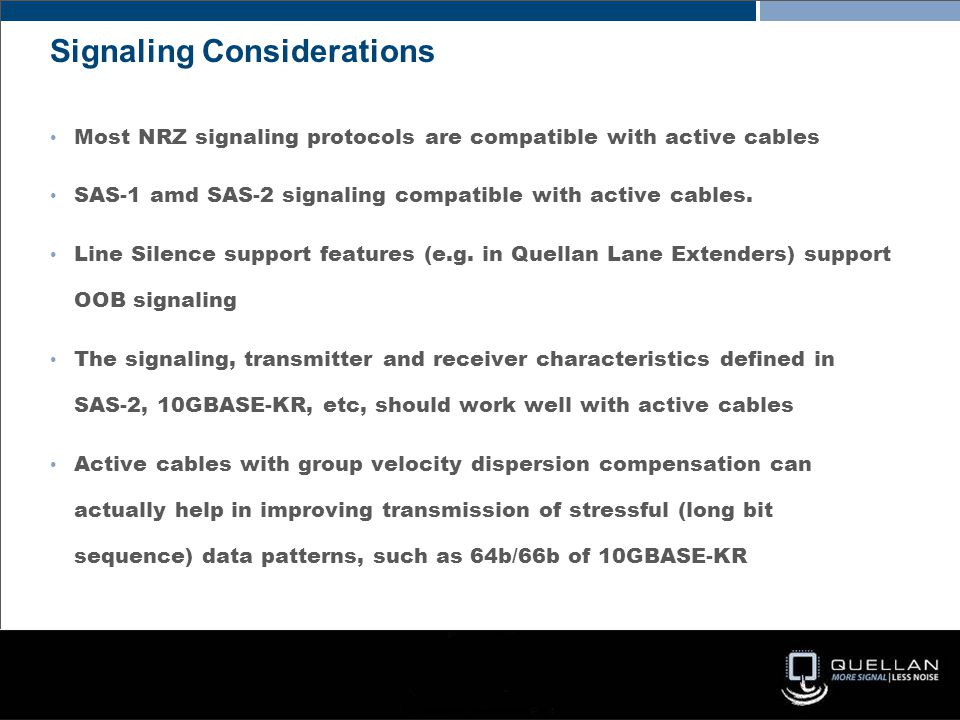 Most NRZ signaling protocols are compatible with active cables SAS-1 amd SAS-2 signaling compatible with active cables.