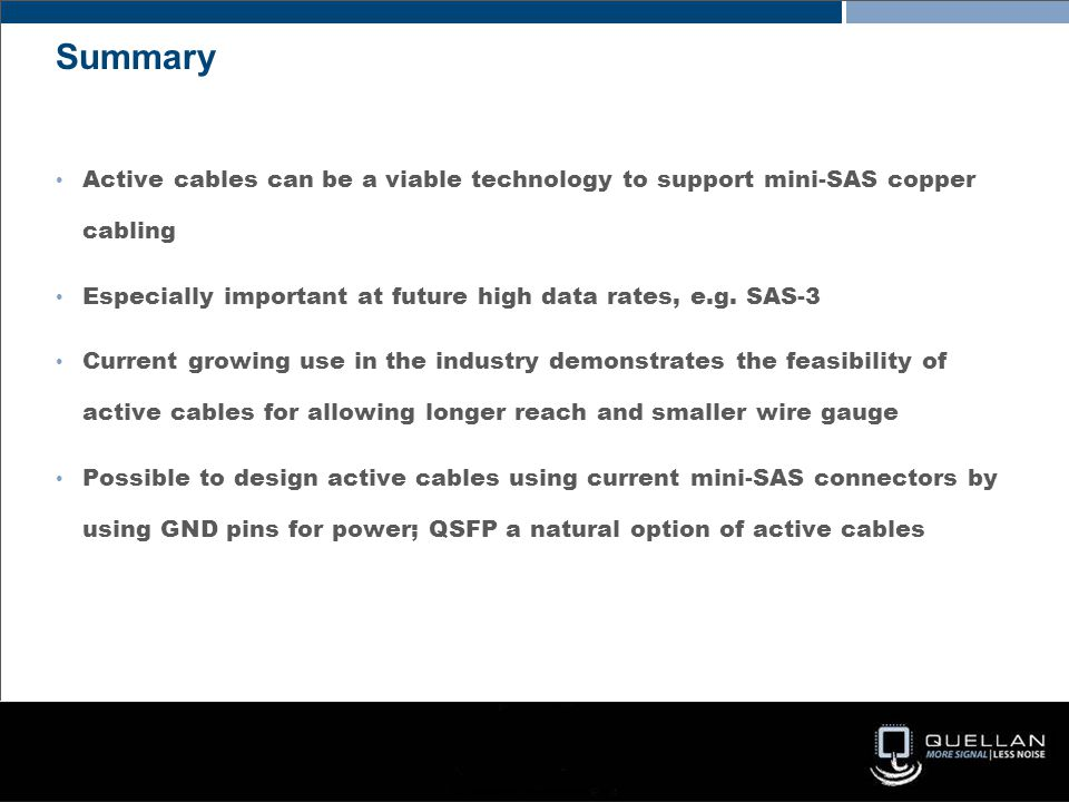Active cables can be a viable technology to support mini-SAS copper cabling Especially important at future high data rates, e.g.