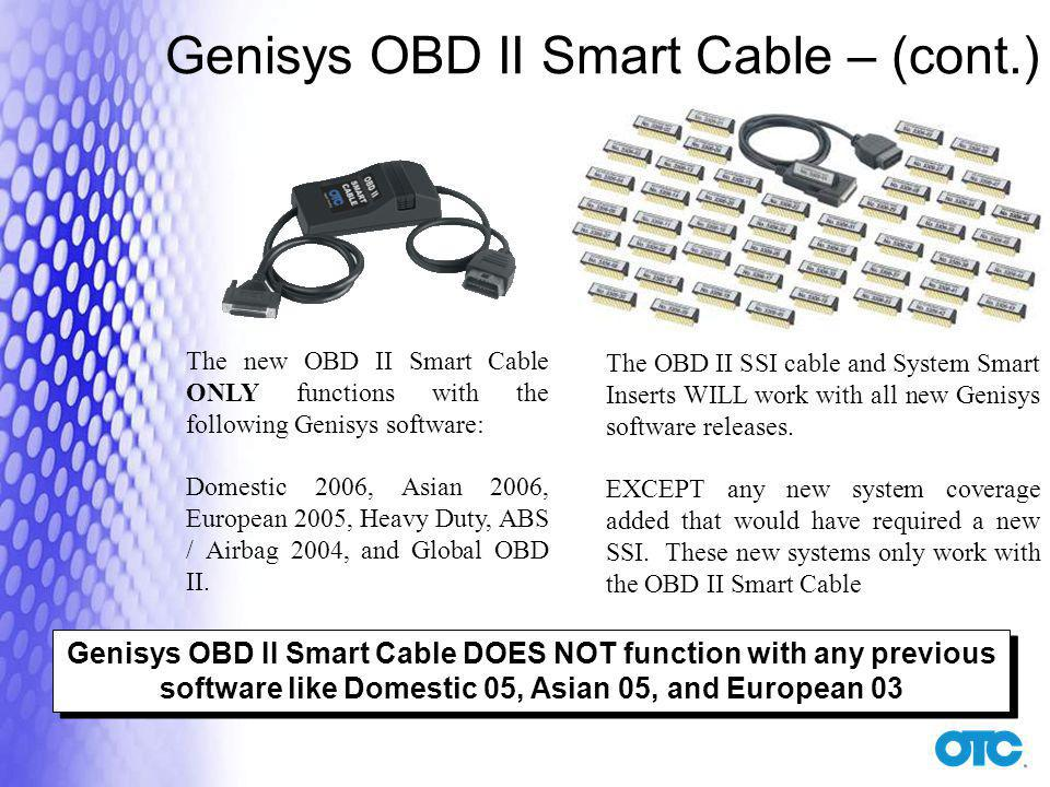 The OBD II SSI cable and System Smart Inserts WILL work with all new Genisys software releases.