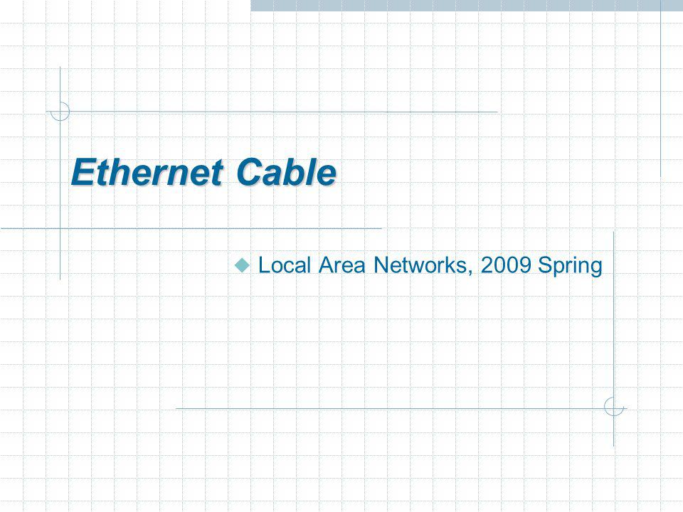 Ethernet Cable Local Area Networks, 2009 Spring
