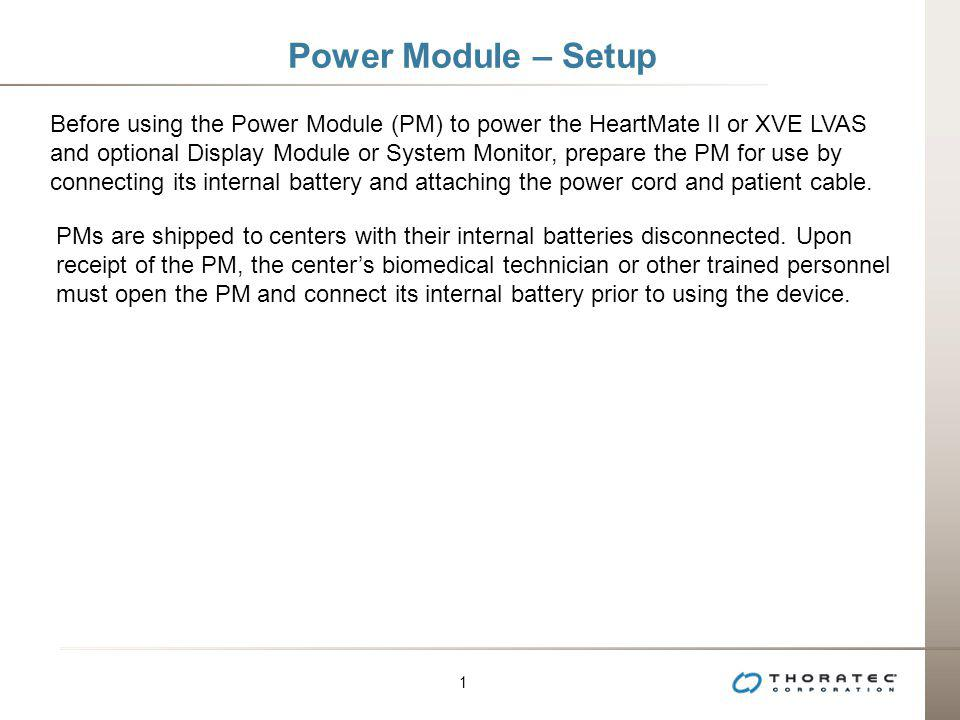1 1 Power Module – Setup Before using the Power Module (PM) to power the HeartMate II or XVE LVAS and optional Display Module or System Monitor, prepa