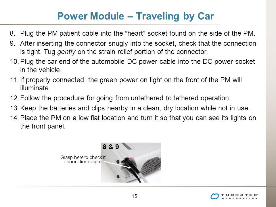 15 Power Module – Traveling by Car 8.Plug the PM patient cable into the heart socket found on the side of the PM. 9.After inserting the connector snug