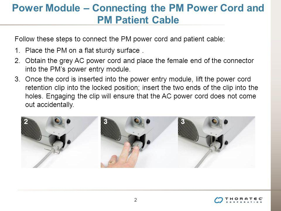 2 2 Power Module – Connecting the PM Power Cord and PM Patient Cable Follow these steps to connect the PM power cord and patient cable: 1.Place the PM