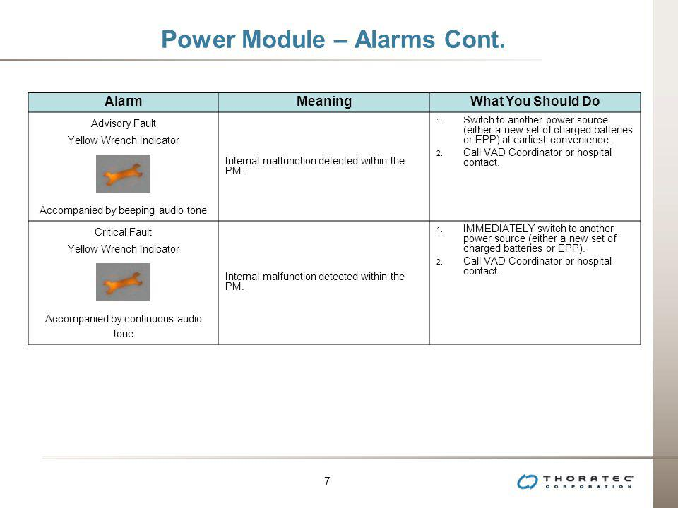 7 7 Power Module – Alarms Cont. AlarmMeaningWhat You Should Do Advisory Fault Yellow Wrench Indicator Accompanied by beeping audio tone Internal malfu