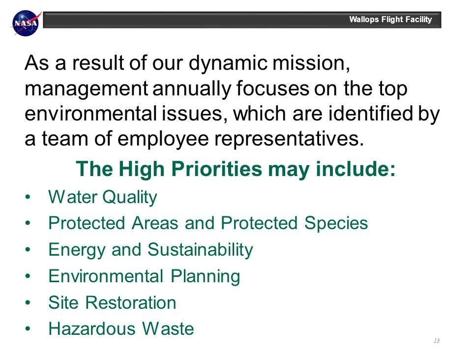 Wallops Flight Facility As a result of our dynamic mission, management annually focuses on the top environmental issues, which are identified by a tea