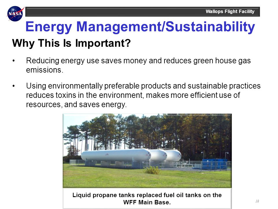 Wallops Flight Facility18 Energy Management/Sustainability Why This Is Important? Reducing energy use saves money and reduces green house gas emission