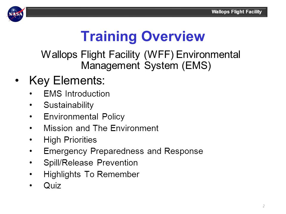 Wallops Flight Facility Training Overview Wallops Flight Facility (WFF) Environmental Management System (EMS) Key Elements: EMS Introduction Sustainab