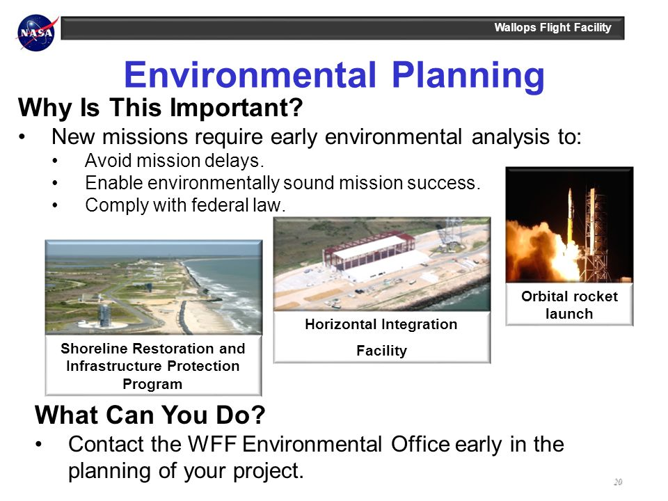 Wallops Flight Facility Environmental Planning Why Is This Important? New missions require early environmental analysis to: Avoid mission delays. Enab