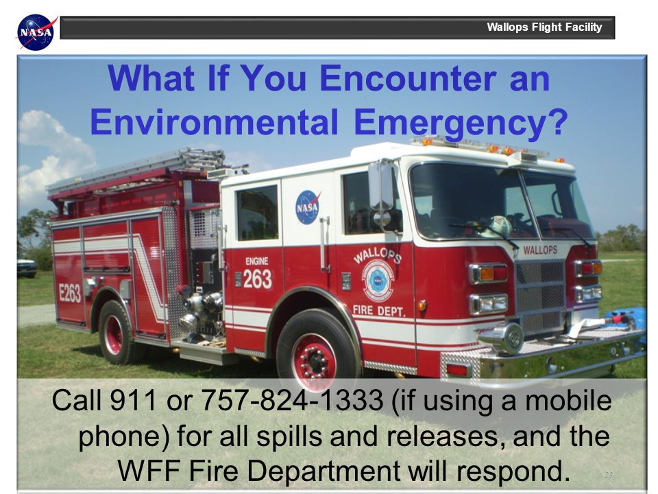 Wallops Flight Facility What If You Encounter an Environmental Emergency? Call 911 or 757-824-1333 (if using a mobile phone) for all spills and releas