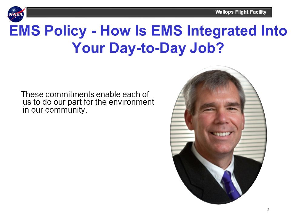 Wallops Flight Facility EMS Policy - How Is EMS Integrated Into Your Day-to-Day Job? These commitments enable each of us to do our part for the enviro