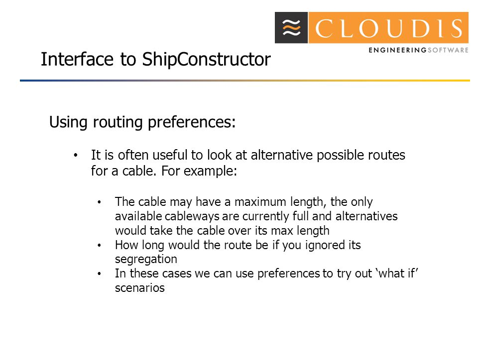 Interface to ShipConstructor Using routing preferences: It is often useful to look at alternative possible routes for a cable.