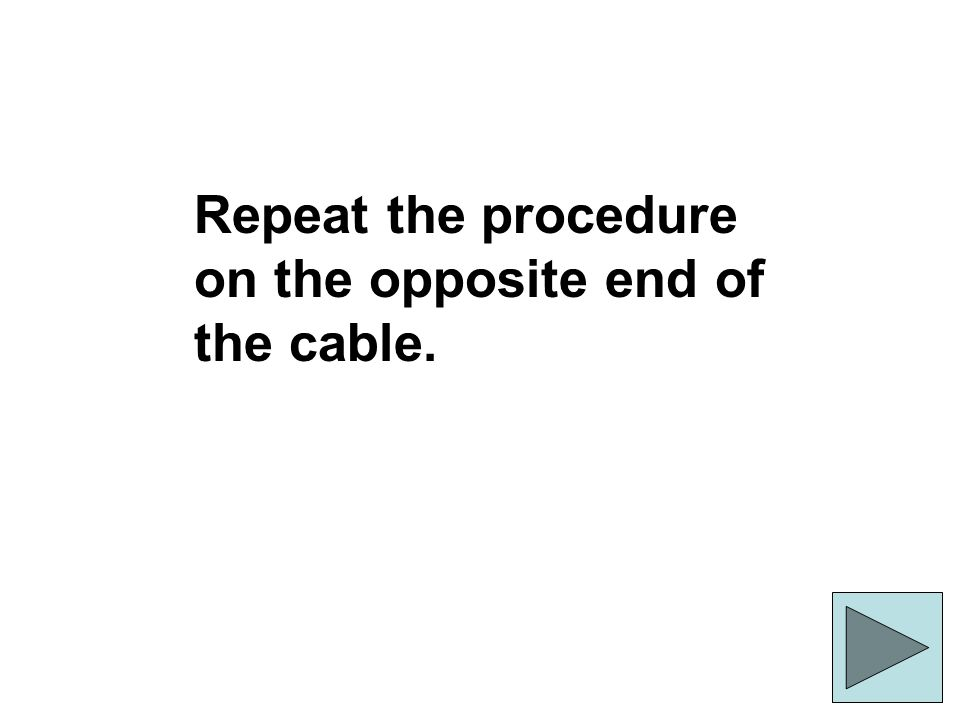Repeat the procedure on the opposite end of the cable.