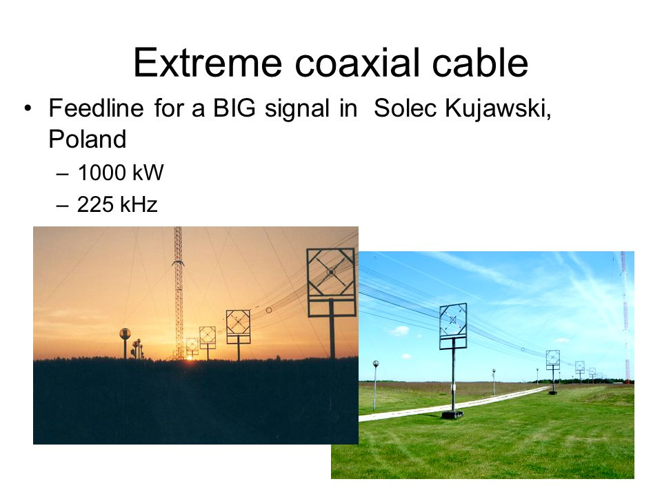 Extreme coaxial cable Feedline for a BIG signal in Solec Kujawski, Poland –1000 kW –225 kHz