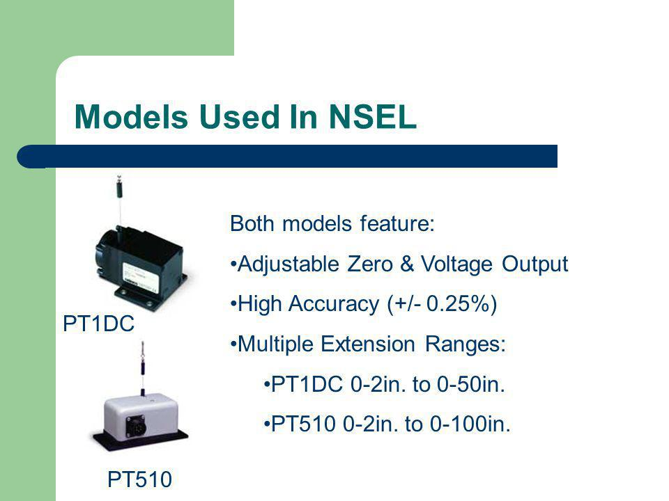 Models Used In NSEL Both models feature: Adjustable Zero & Voltage Output High Accuracy (+/- 0.25%) Multiple Extension Ranges: PT1DC 0-2in. to 0-50in.