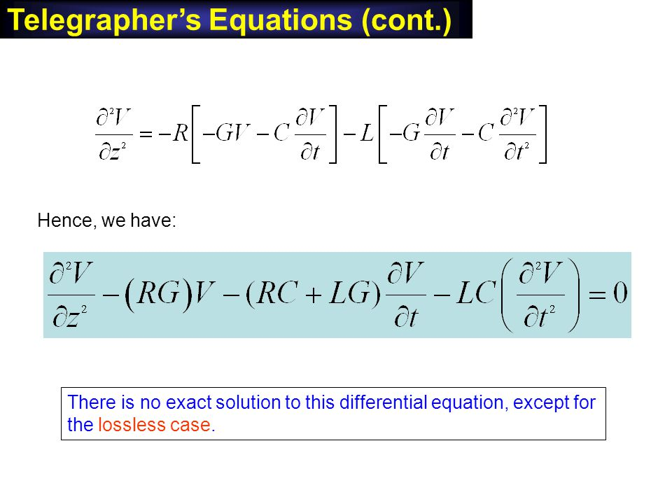 The same equation also holds for i. Hence, we have: There is no exact solution to this differential equation, except for the lossless case. Telegraphe