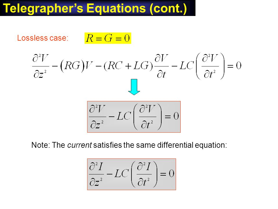 The same equation also holds for i. Lossless case: Note: The current satisfies the same differential equation: Telegraphers Equations (cont.)