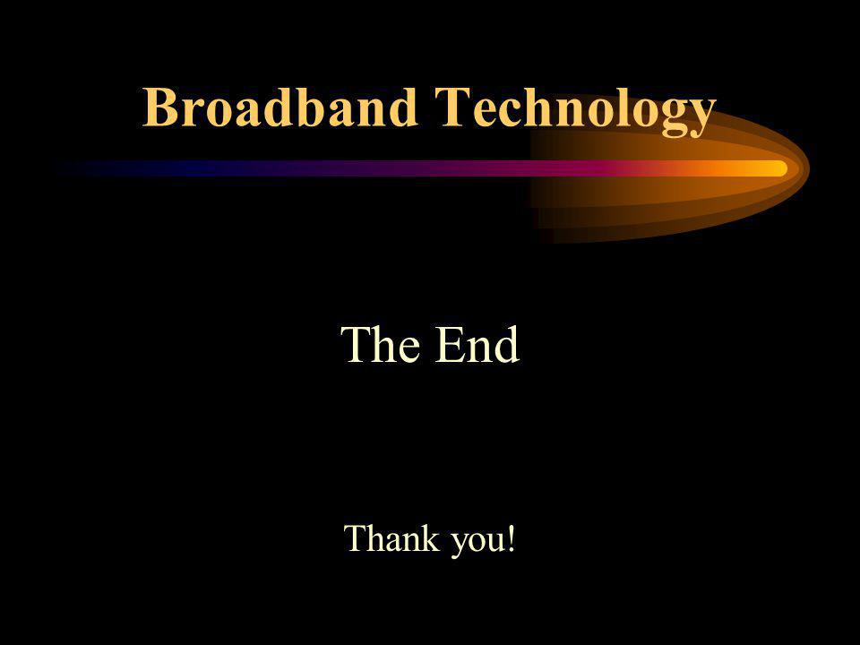 Broadband Technology The End Thank you!