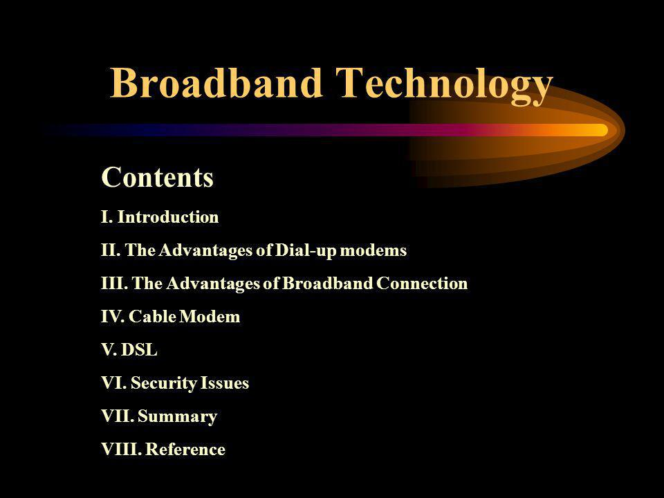 Broadband Technology Contents I.Introduction II. The Advantages of Dial-up modems III.