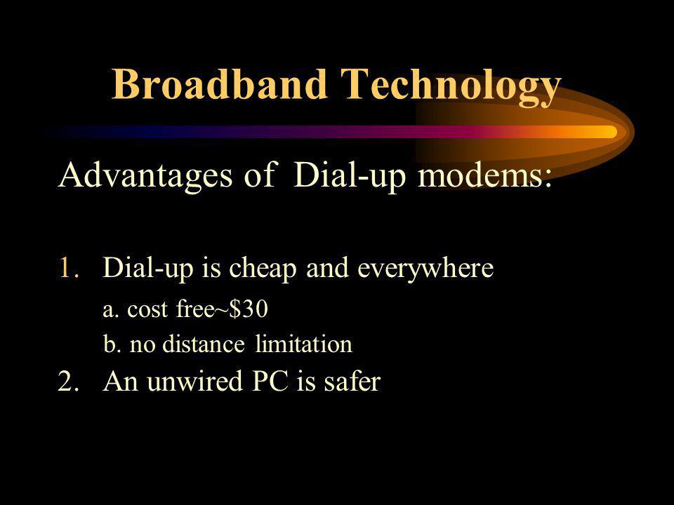 Broadband Technology Advantages of Dial-up modems: 1.Dial-up is cheap and everywhere a.