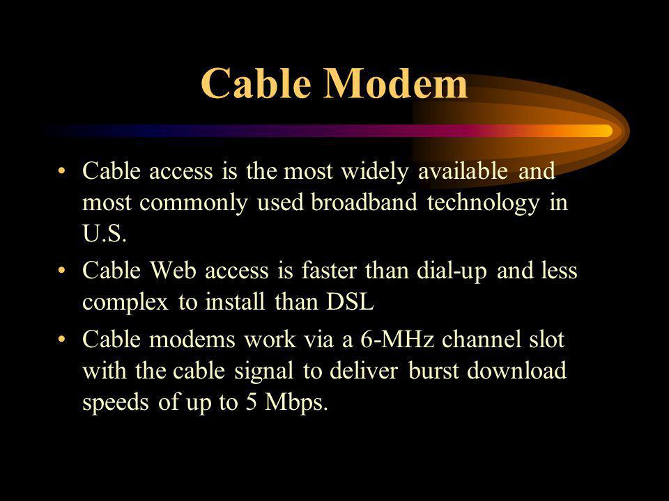 Cable Modem Cable access is the most widely available and most commonly used broadband technology in U.S.