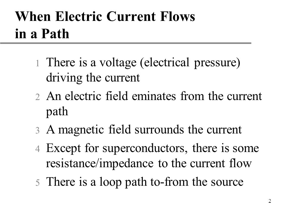 2 When Electric Current Flows in a Path There is a voltage (electrical pressure) driving the current An electric field eminates from the current path