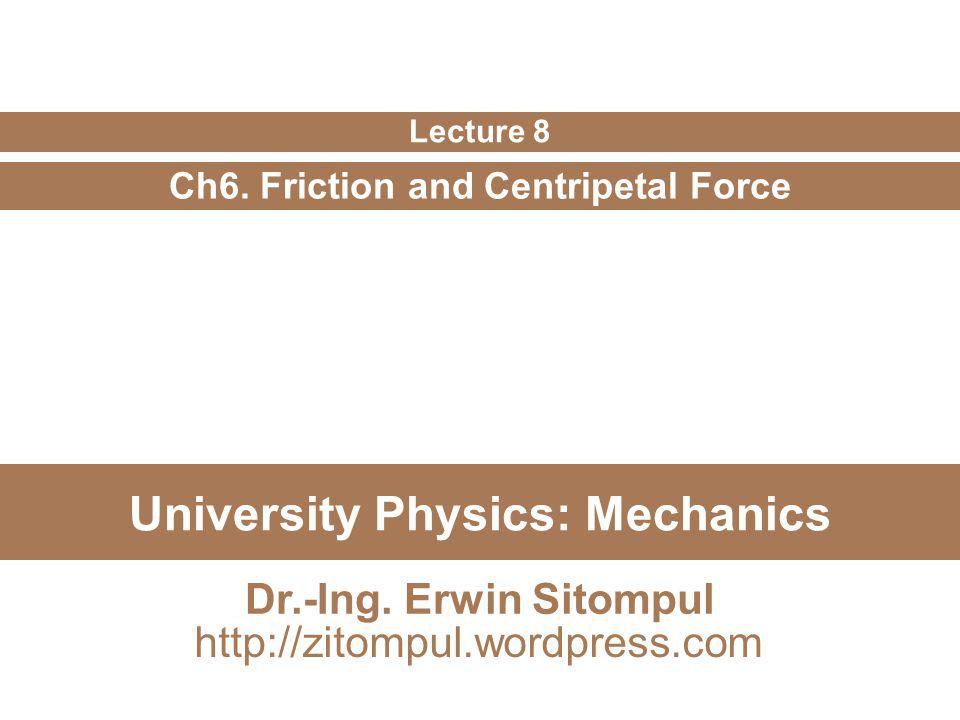 8/12 Erwin SitompulUniversity Physics: Mechanics A block lies on a floor.
