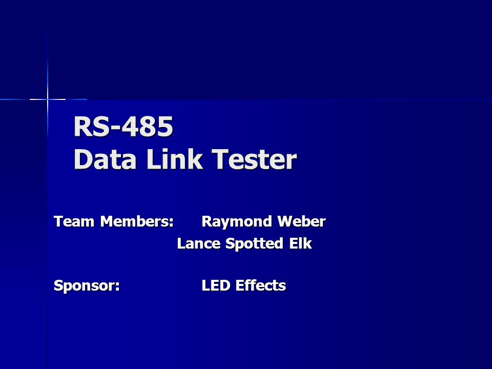 RS-485 Data Link Tester Team Members:Raymond Weber Lance Spotted Elk Sponsor:LED Effects
