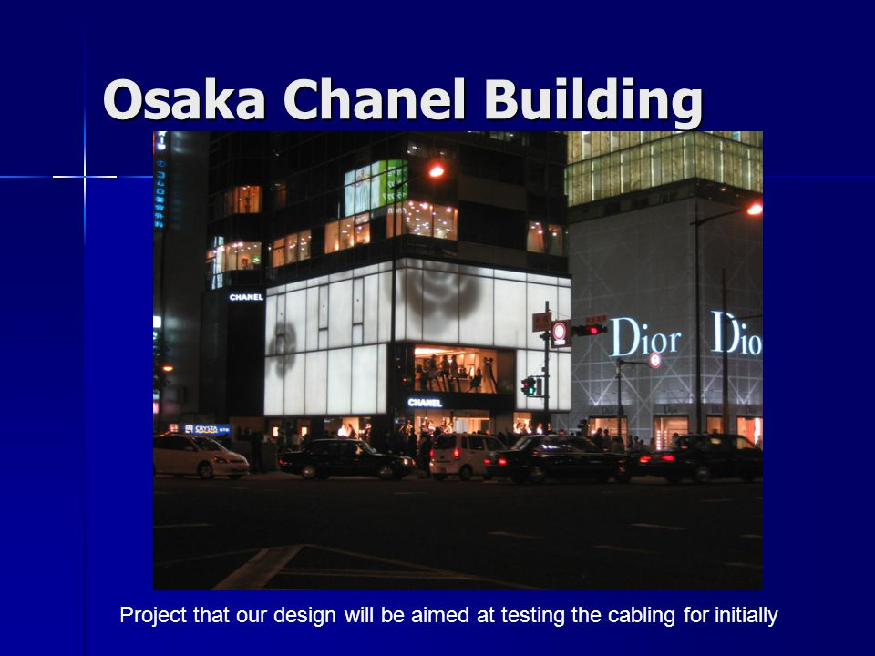 Osaka Chanel Building Project that our design will be aimed at testing the cabling for initially