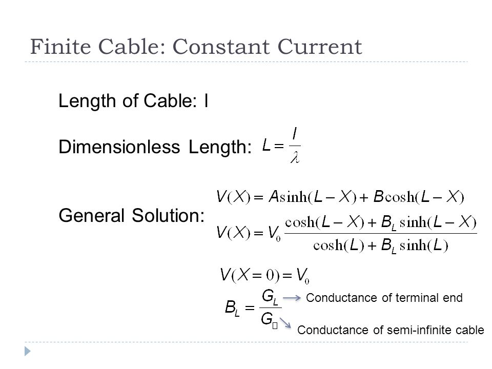 Finite Cable: Constant Current Length of Cable: l Dimensionless Length: General Solution: Conductance of terminal end Conductance of semi-infinite cable
