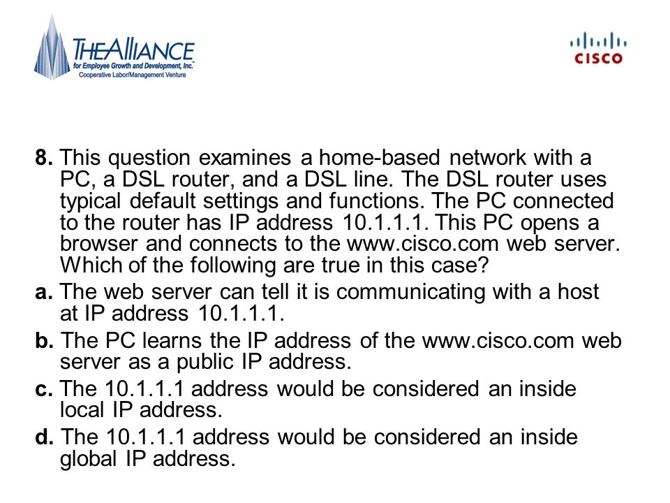 8. This question examines a home-based network with a PC, a DSL router, and a DSL line. The DSL router uses typical default settings and functions. Th