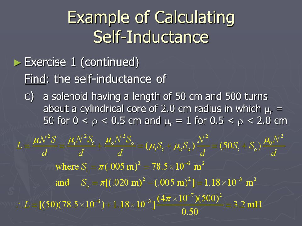 Example of Calculating Self-Inductance Exercise 1 (continued) Exercise 1 (continued) Find: the self-inductance of c) a solenoid having a length of 50