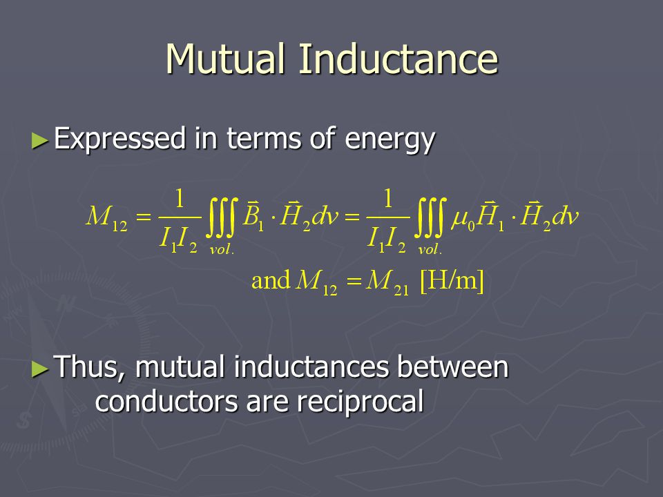 Mutual Inductance Expressed in terms of energy Expressed in terms of energy Thus, mutual inductances between conductors are reciprocal Thus, mutual in