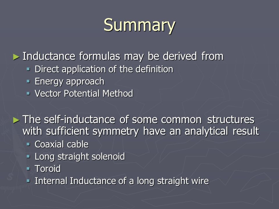 Summary Inductance formulas may be derived from Inductance formulas may be derived from Direct application of the definition Direct application of the