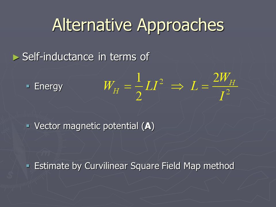 Alternative Approaches Self-inductance in terms of Self-inductance in terms of Energy Energy Vector magnetic potential (A) Vector magnetic potential (