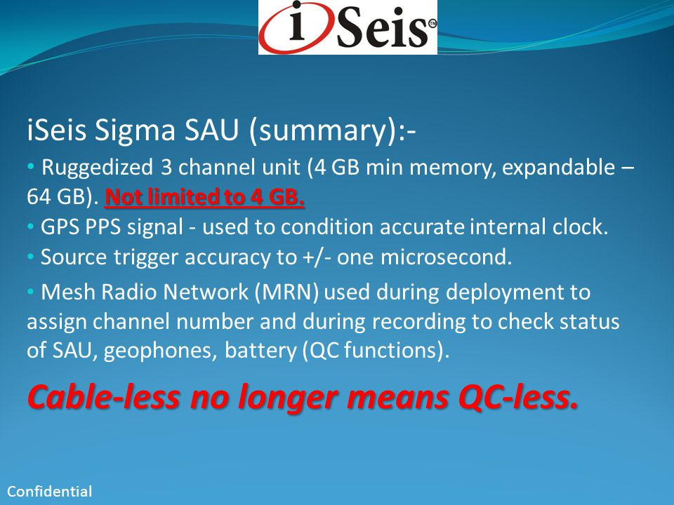 Confidential iSeis Sigma SAU (summary):- Not limited to 4 GB. Ruggedized 3 channel unit (4 GB min memory, expandable – 64 GB). Not limited to 4 GB. GP