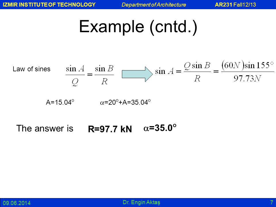 IZMIR INSTITUTE OF TECHNOLOGY Department of Architecture AR231 Fall12/13 09.06.2014 Dr. Engin Aktaş 7 Example (cntd.) Law of sines A=15.04 o =20 o +A=