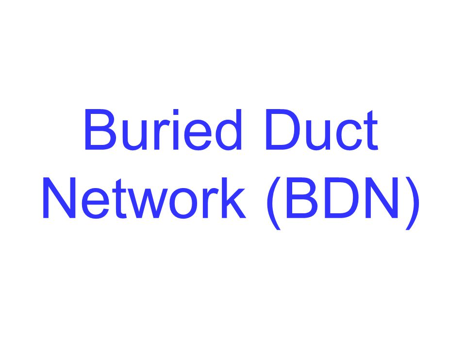 Buried Duct Network (BDN)