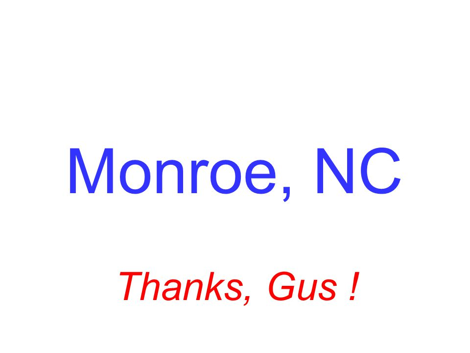 Monroe, NC Thanks, Gus !