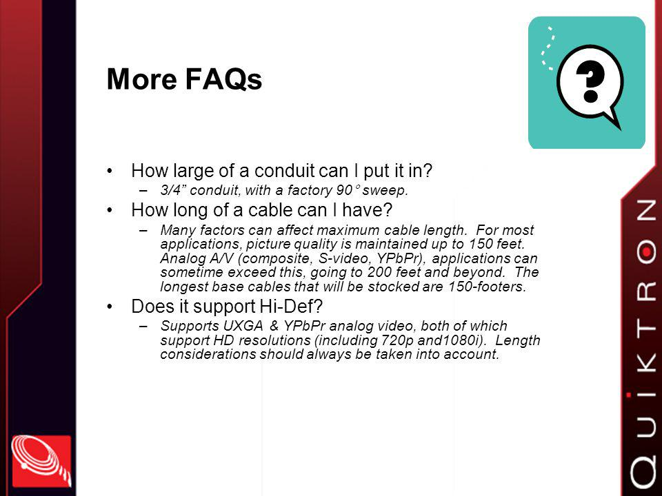 More FAQs How large of a conduit can I put it in. –3/4 conduit, with a factory 90 ° sweep.