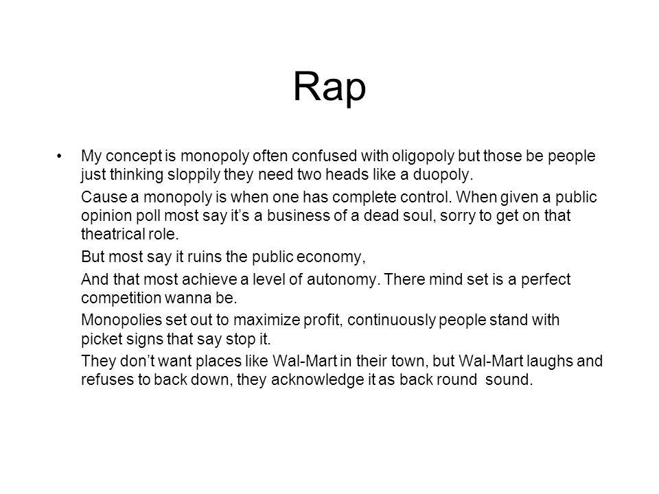 Rap My concept is monopoly often confused with oligopoly but those be people just thinking sloppily they need two heads like a duopoly. Cause a monopo
