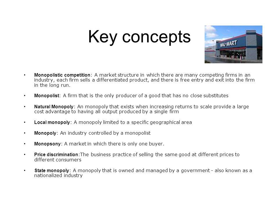 Key concepts Monopolistic competition : A market structure in which there are many competing firms in an industry, each firm sells a differentiated pr