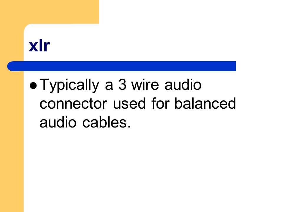 xlr Typically a 3 wire audio connector used for balanced audio cables.