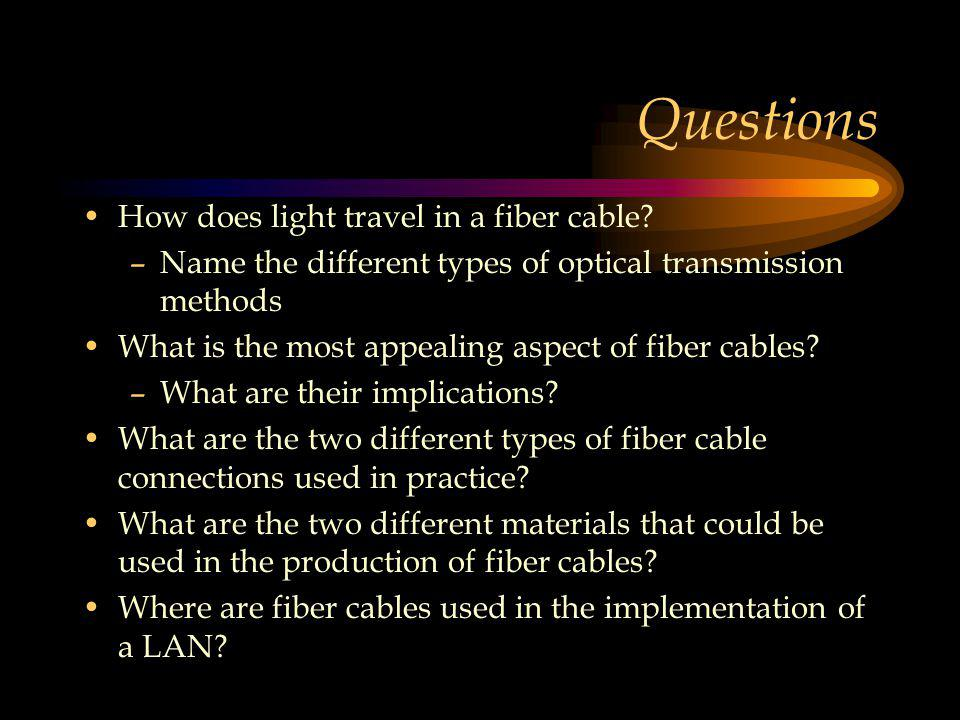 Questions How does light travel in a fiber cable.