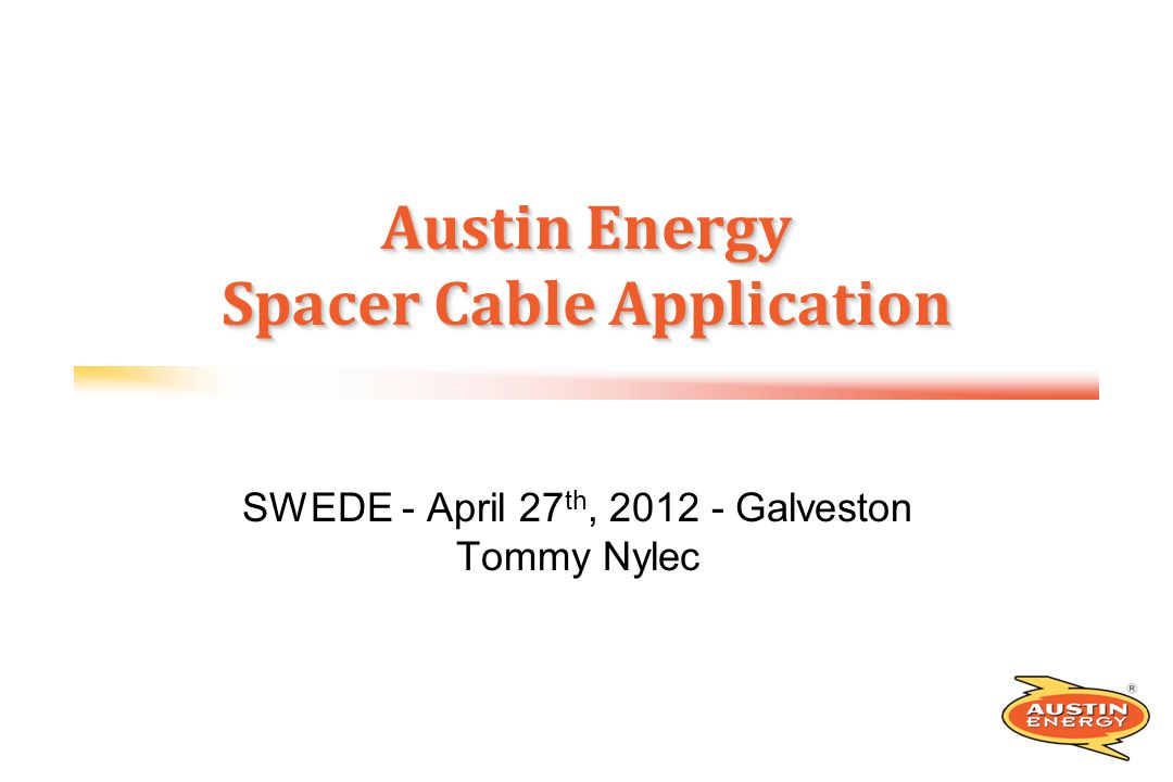 SWEDE - April 27 th, 2012 - Galveston Tommy Nylec Austin Energy Spacer Cable Application