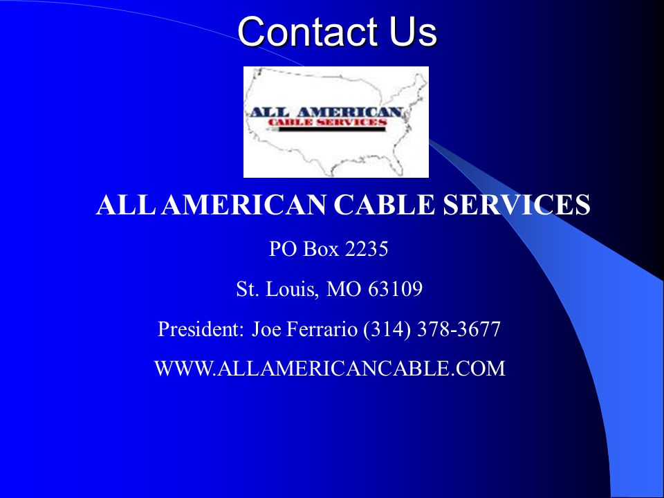New Subscriber Involvement A direct line to All American Cable Services for all new subscribers acquired by our sales reps.