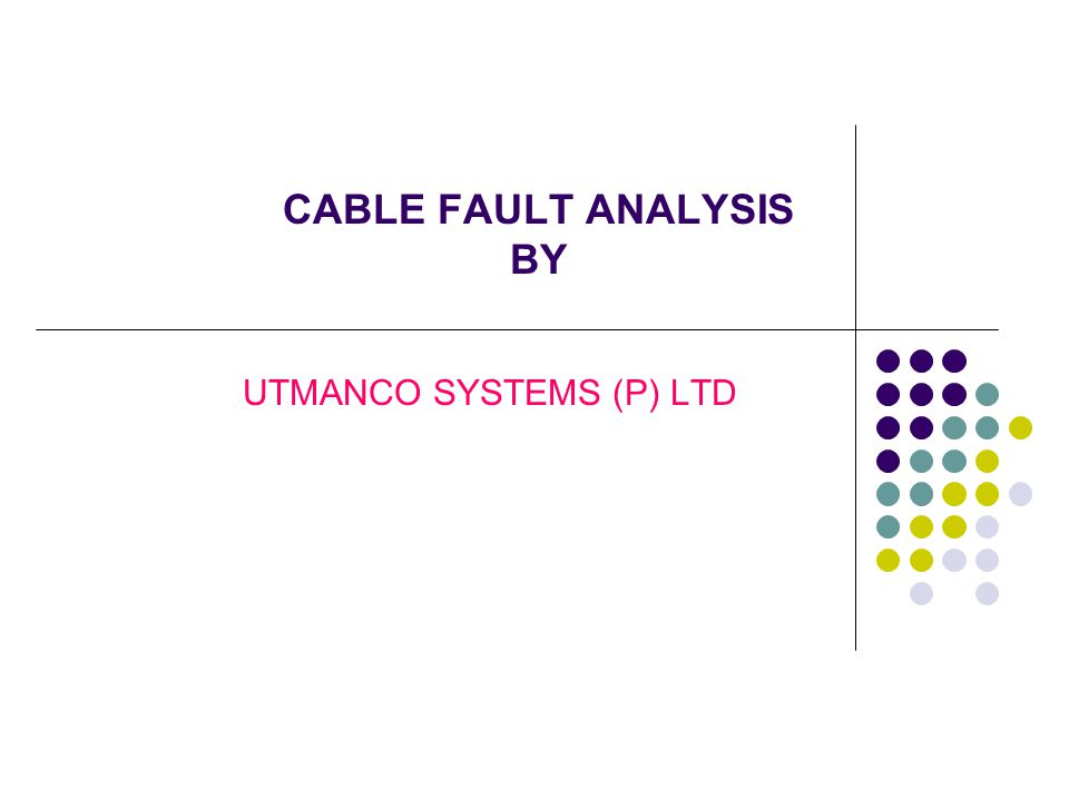 CABLE FAULT ANALYSIS BY UTMANCO SYSTEMS (P) LTD