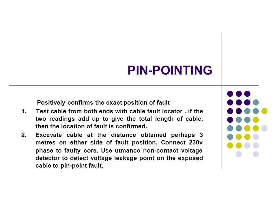 PIN-POINTING Positively confirms the exact position of fault 1.